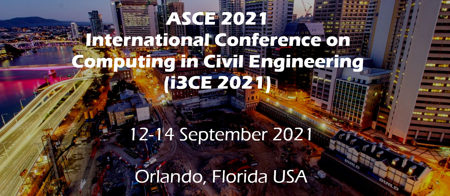ASCE 2021 International Conference on Computing in Civil Engineering (i3CE 2021), 12-14 September 2021, Orlando, Florida USA